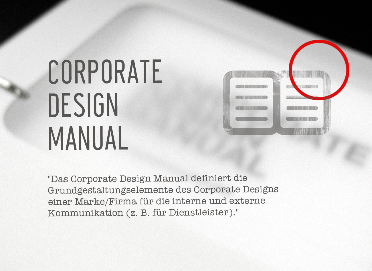 Das Corporate Design Manual definiert die Grundgestaltungselemente des Corporate Designs einer Marke/Firma für die interne und externe Kommunikation (z. B. für Dienstleister). © Wikipedia